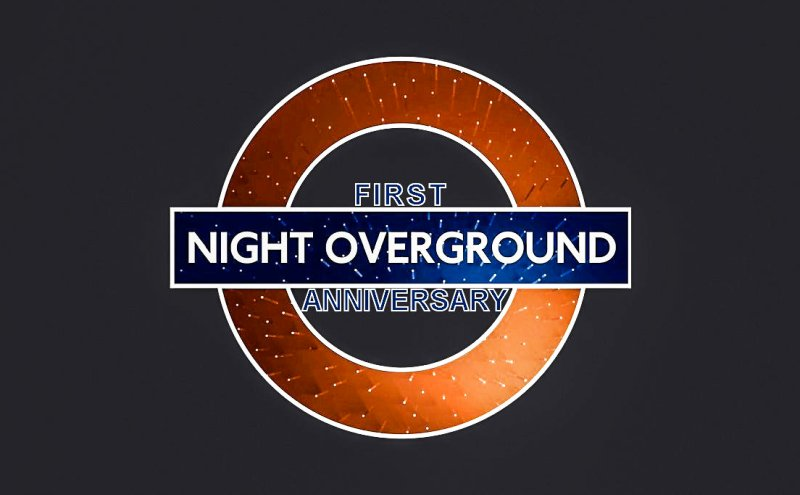 niteoverg1st - Night Overground celebrates its 1st year